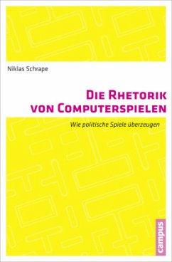 Die Rhetorik von Computerspielen - Schrape, Niklas
