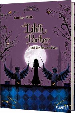 Lilith Parker und der Kuss des Todes / Lilith Parker Bd.2 - Wilk, Janine