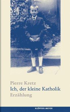 Ich, der kleine Katholik (Mängelexemplar) - Kretz, Pierre