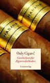 Only Cigars! / Geschichten für Zigarrenliebhaber