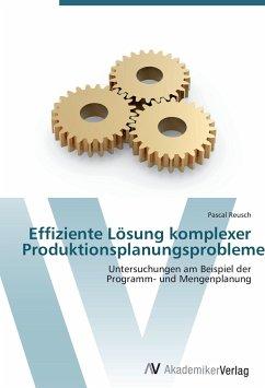 9783639409956 - Reusch, Pascal: Effiziente Lösung komplexer Produktionsplanungsprobleme - Buch