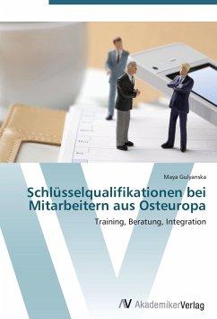 9783639409796 - Gulyanska, Maya: Schlüsselqualifikationen bei Mitarbeitern aus Osteuropa - Buch