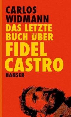 Das letzte Buch über Fidel Castro - Widmann, Carlos