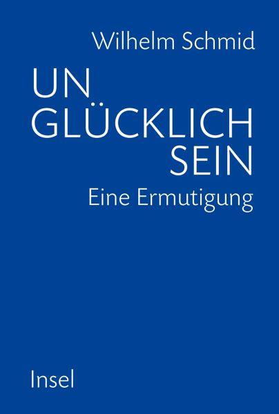 Unglücklich sein - Schmid, Wilhelm