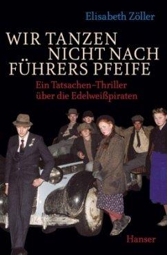 Wir tanzen nicht nach Führers Pfeife - Zöller, Elisabeth