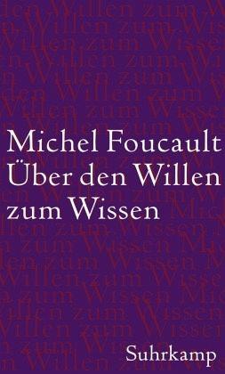 Über den Willen zum Wissen - Foucault, Michel