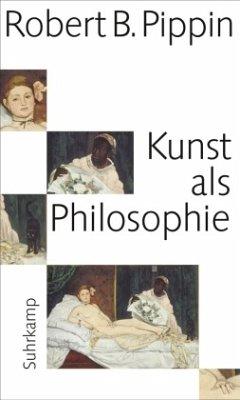 Kunst als Philosophie - Pippin, Robert B.