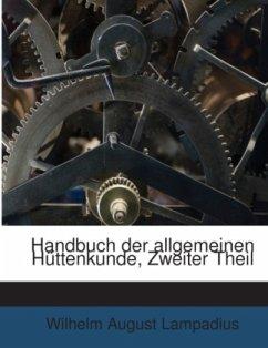 Handbuch Der Allgemeinen Hüttenkunde In Theoretischer Und Practischer Hinsicht, Volume 2
