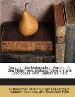 Annalen Des Historischen Vereins Für Den Niederrhein Inbesondere Das Alte Erzbistum Köln, Issue 7