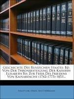 Geschichte Des Russischen Staates: Bd. Von Der Thronbesteigung Der Kaiserin Elisabeth Bis Zur Feier Des Friedens Von Kainardsche (1742-1775) 1853...