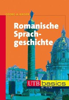 Romanische Sprachgeschichte - Kaiser, Georg A.