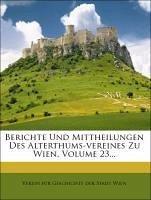 Berichte Und Mittheilungen Des Alterthums-vereines Zu Wien, Volume 23...