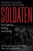 Soldaten - On Fighting, Killing and Dying - Neitzel, Sonke; Welzer, Harald
