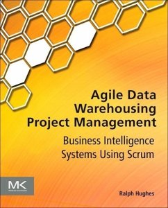 Agile Data Warehousing Project Management - Hughes, Ralph (former DW/BI practice manager for a leading global sy