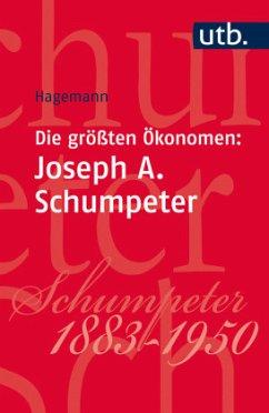 Die größten Ökonomen: Joseph A. Schumpeter - Hagemann, Harald