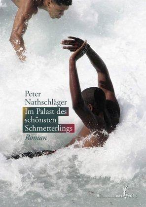 """Peter Nathschläger """"Im Palast des schönsten Schmetterlings"""""""
