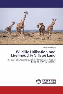 Wildlife Utilisation and Livelihood in Village Land - Charles, Sospeter