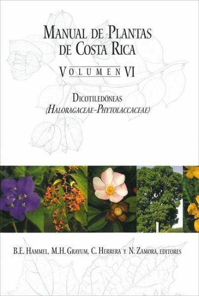 Manual de Plantas de Costa Rica, Volumen VI: Dicotiledoneas (Haloragaceae-Phytolaccaceae)