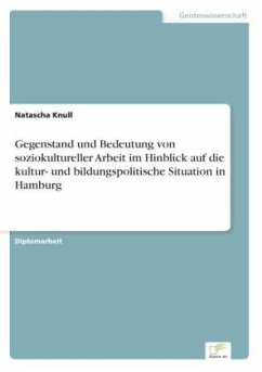 Gegenstand und Bedeutung von soziokultureller Arbeit im Hinblick auf die kultur- und bildungspolitische Situation in Hamburg