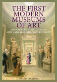 The First Modern Museums of Art: The Birth of an Institution in 18th- And Early- 19th-Century Europe