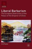 Liberal Barbarism: The European Destruction of the Palace of the Emperor of China
