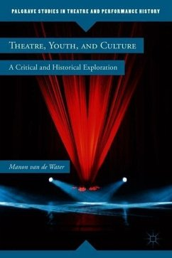 Theatre, Youth, and Culture: A Critical and Historical Exploration - van de Water, Manon