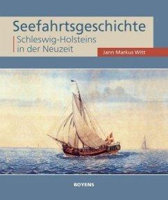 Seefahrtsgeschichte Schleswig-Holsteins in der Neuzeit - Witt, Jann M.