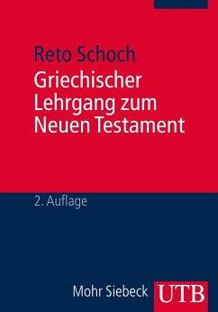 Griechischer Lehrgang zum Neuen Testament - Schoch, Reto