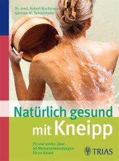 Natürlich gesund mit Kneipp - Bachmann, Robert M.; Schleinkofer, German M.