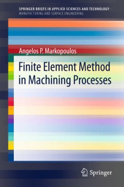 Finite Element Method in Machining Processes - Markopoulous, Angelos P.
