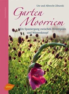 Garten Moorriem - Ziburski, Ute; Ziburski, Albrecht