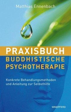 Praxisbuch Buddhistische Psychotherapie - Ennenbach, Matthias