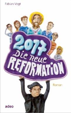 2017 - Die neue Reformation - Vogt, Fabian