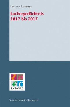 Luthergedächtnis 1817 bis 2017 - Lehmann, Hartmut