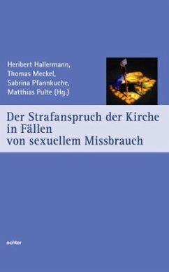 Der Strafanspruch der Kirche in Fällen von sexuellem Missbrauch - Hallermann, Heribert;Meckel, Thomas;Pfannkuche, Sabrina
