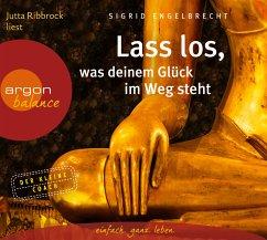 Lass los, was deinem Glück im Weg steht, 1 Audio-CD - Engelbrecht, Sigrid