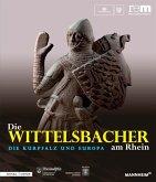 Die Wittelsbacher am Rhein. Die Kurpfalz und Europa