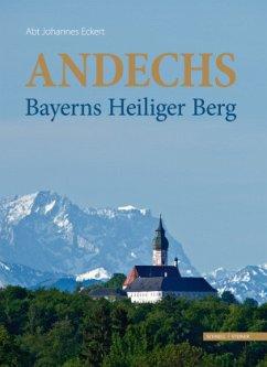 Andechs - Bayerns Heiliger Berg - Eckert, Johannes