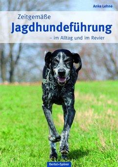 Zeitgemäße Jagdhundeführung - Lehne, Anke