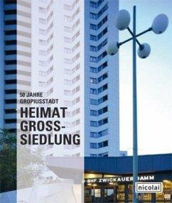 Heimat Großsiedlung. 50 Jahre Gropiusstadt