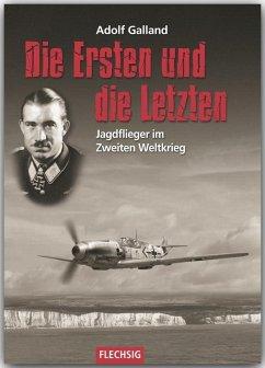 Die Ersten und die Letzten - Galland, Adolf