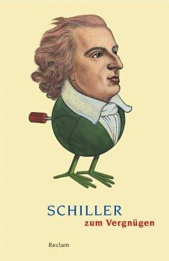 Schiller zum Vergnügen - Schiller, Friedrich