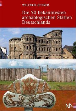 Die 50 bekanntesten archäologischen Stätten Deu...