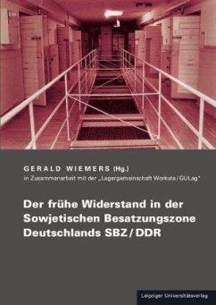 Der frühe Widerstand in der Sowjetischen Besatzungszone Deutschlands SBZ/DDR