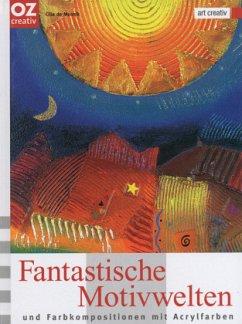 Fantastische Motivwelten und Farbkompositionen ...