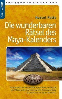 Die wunderbaren Rätsel des Maya-Kalenders - Polte, Marcel