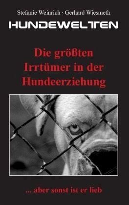Hundewelten. Die größten Irrtümer in der Hundeerziehung - Wiesmeth, Gerhard; Weinrich, Stefanie