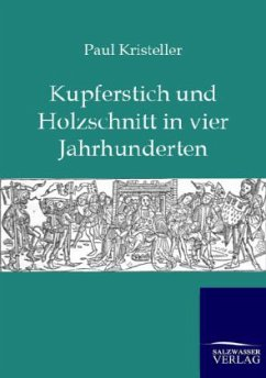 Kurperschnitt und Holzschnitt in vier Jahrhunderten - Kristeller, Paul O.