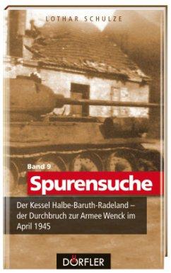 Spurensuche 09: Der Kessel Halbe-Baruth-Radeland - der Durchbruch zur Armee Wenck im April 1945 - Schulze, Lothar