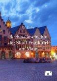 Rechts-Geschichte der Stadt Frankfurt am Main